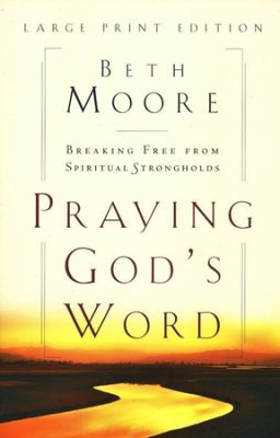 Praying God's Word: Breaking Free From Spiritual..