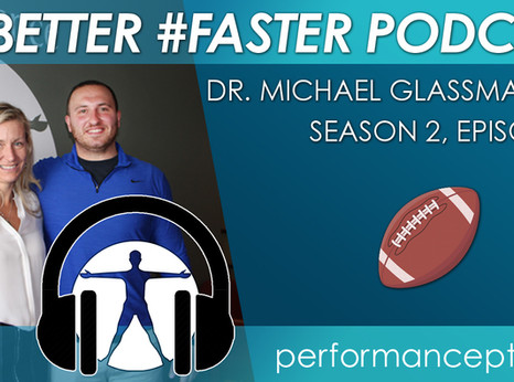 #BETTER #FASTER Podcast - Dr. Mike Glassman- Football
