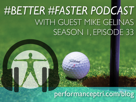 #BETTER #FASTER Podcast- Mike Gelinas- Golf Professional