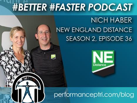 #BETTER #FASTER Podcast- Nich Haber - NE Distance