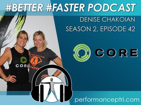 #BETTER #FASTER Podcast-Denise Chakoian - CORE
