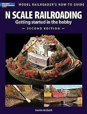 N Scale Railroading Getting Started in the Hobby Second Edition - 12428