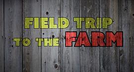 Field Trip To The Farm