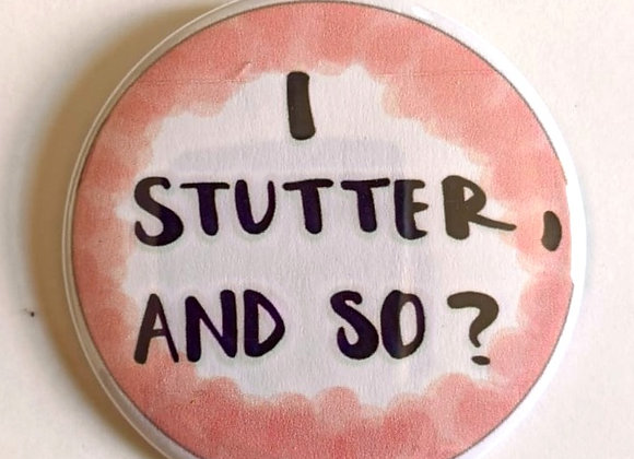 I stutter, and so?