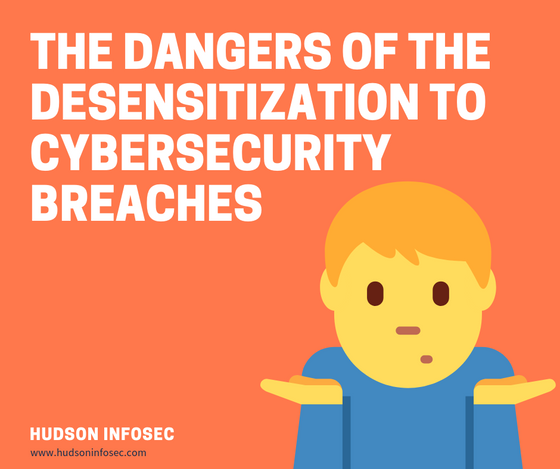 The Dangers of the Desensitization to Cybersecurity Breaches