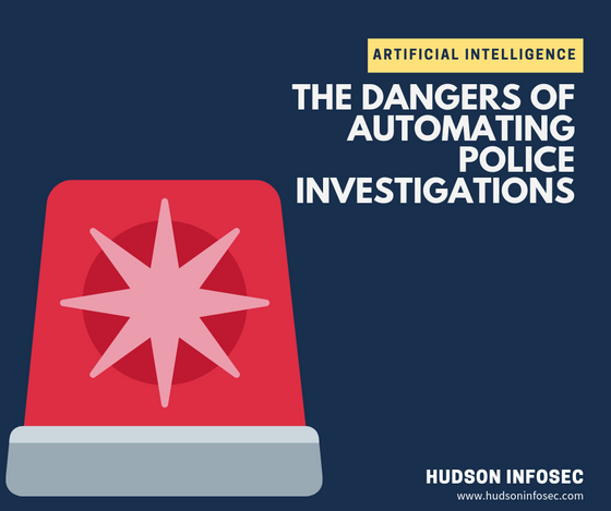 The Dangers of Automating Police Investigations