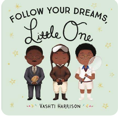 Follow Your Dreams, Little One (Ages 0 -2) Board Book