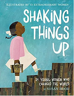Shaking Things Up: 14 Young Women Who Changed the World ( Ages 9 -12) Hardcover