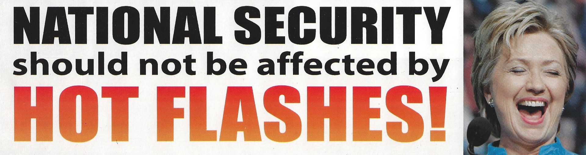 National Security Should Not be Affected by Hot Flashes! (Hillary)