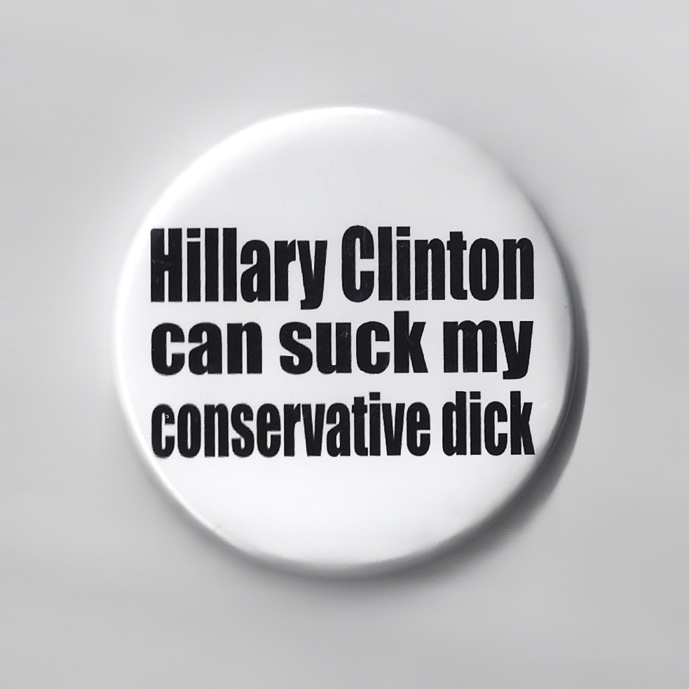 Hillary Can Suck My Conservative Dick