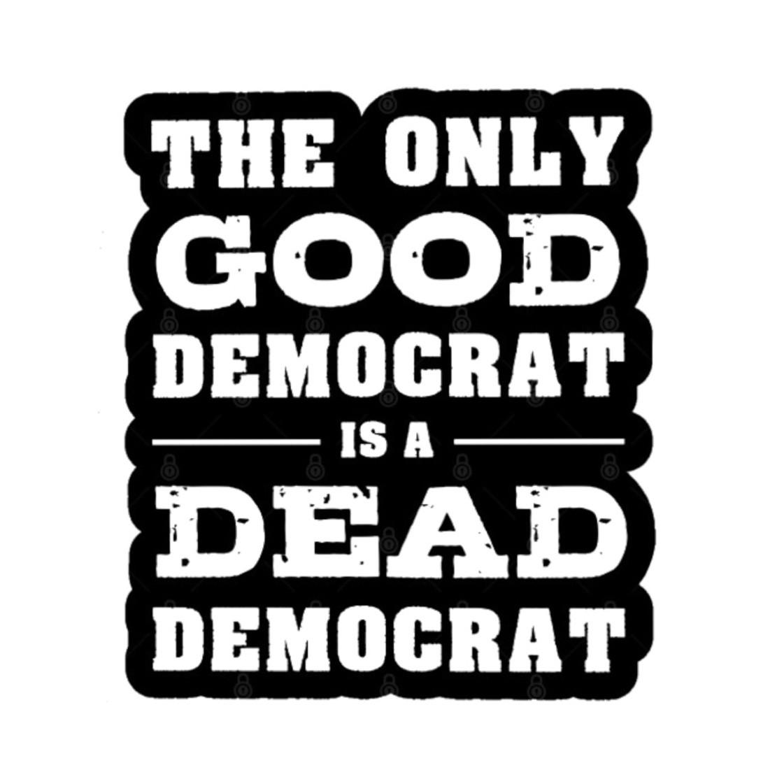 The Only Good Democrat is a Dead Democrat