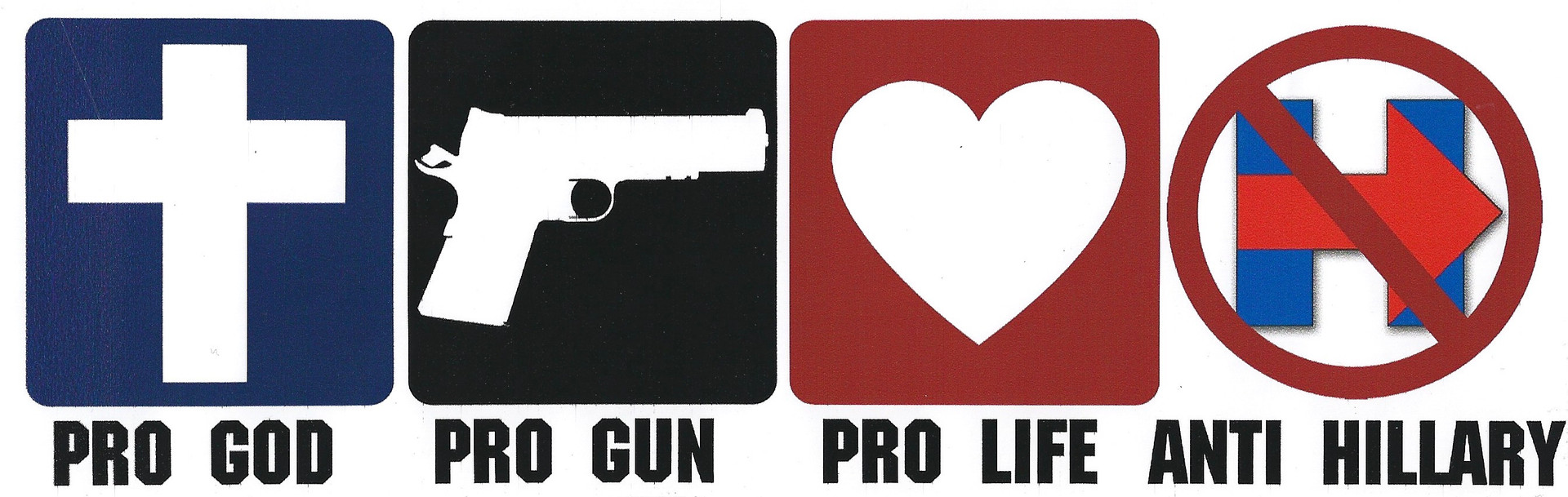 Pro God, Pro Gun, Pro Life, Anti Hillary