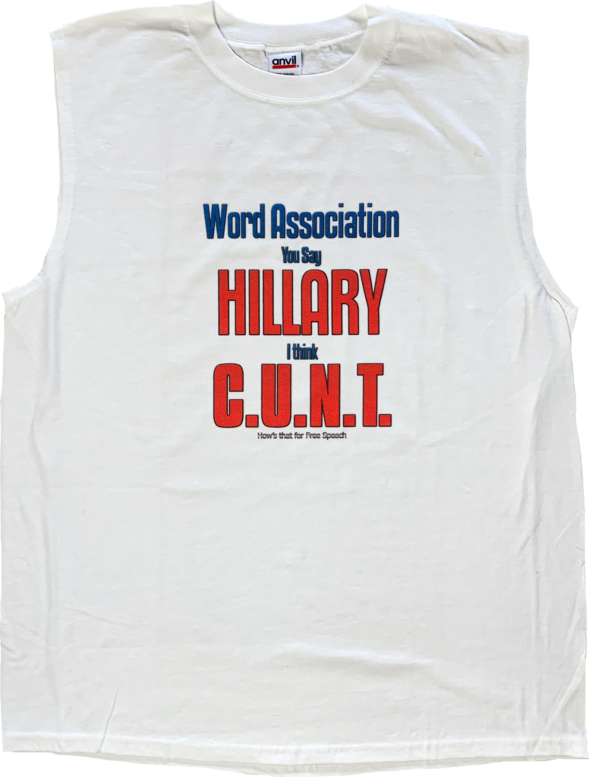 Word Association - You say Hillary I think C.U.N.T (How's that for Free Speech)