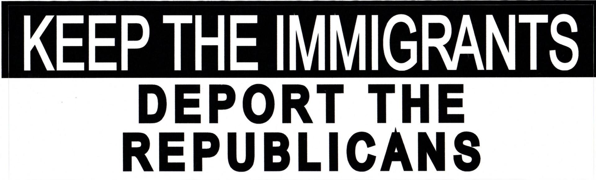 Keep The Immigrants Deport Republicans