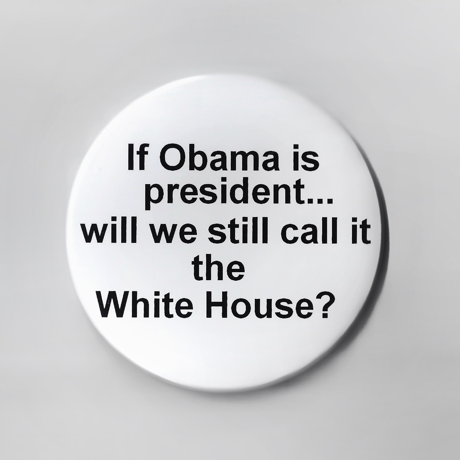 If Obama is president…will we still call it the White House?