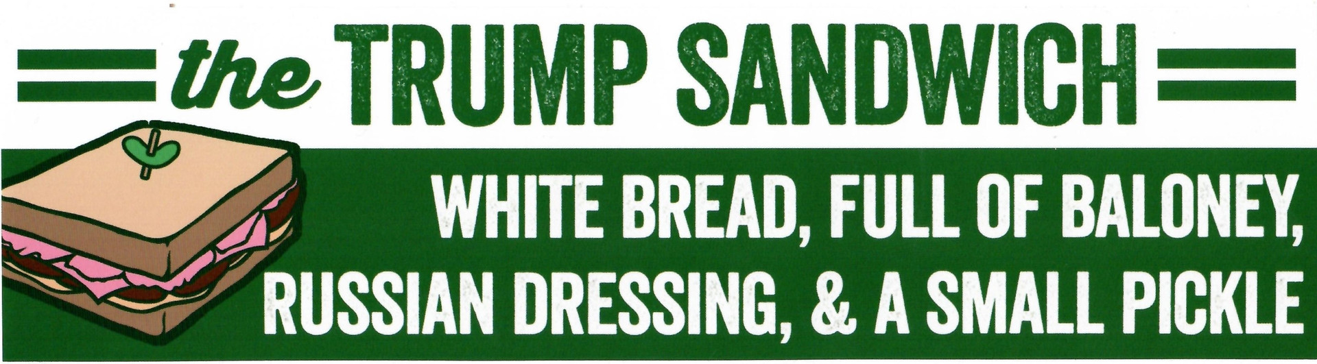 The Trump Sandwich (White bread, Full of Baloney, Russian Dressing, & a Small Pickle)
