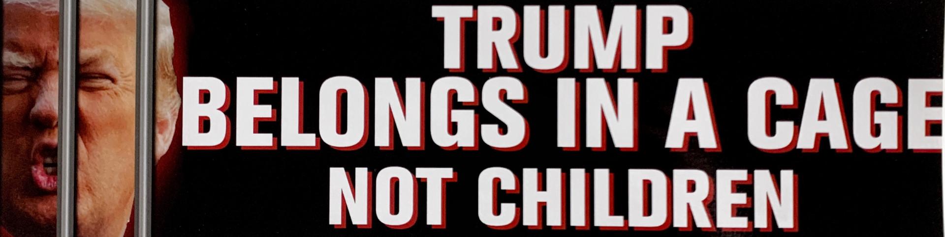Trump Belongs in a Cage Not Children