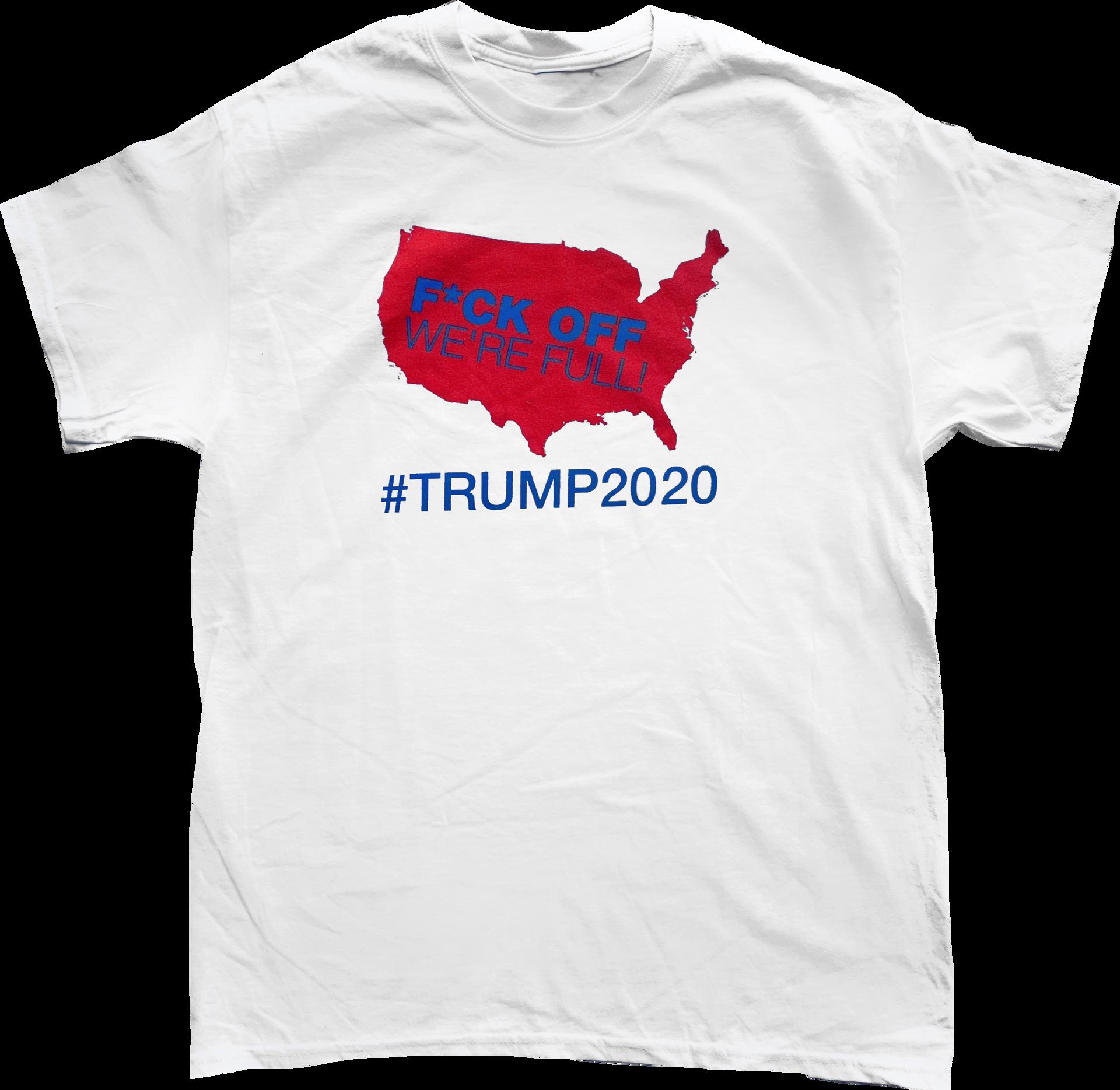 Fuck Off - We're Full! #Trump2020