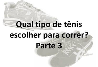 Qual tipo de tênis escolher para correr? Parte 3