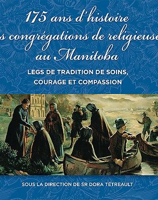 175 ans d'histoire des congrégations de religieuses au Manitoba