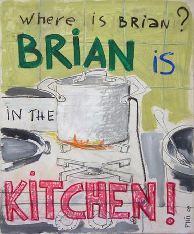 Brian is in ze kitchen
