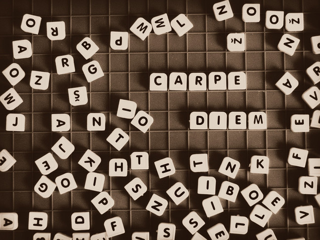 "Carpe Diem - ""Seize the Day"" and make a better tomorrow"