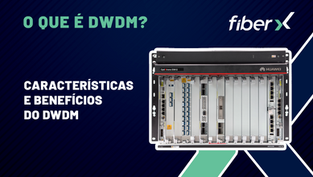DWDM, o que é? Características e benefícios