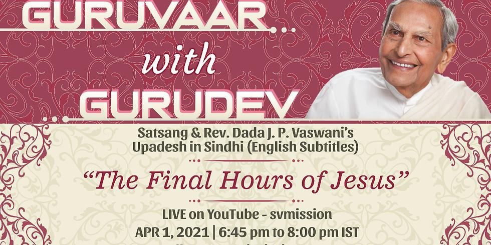 The Final Hours of Jesus   LIVE Satsang & Dada Vaswani's Upadesh