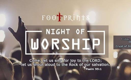 FOOTPRINTS' NIGHT OF WORSHIP