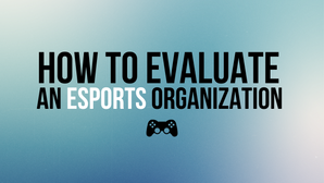 How To Evaluate an Esports Organization