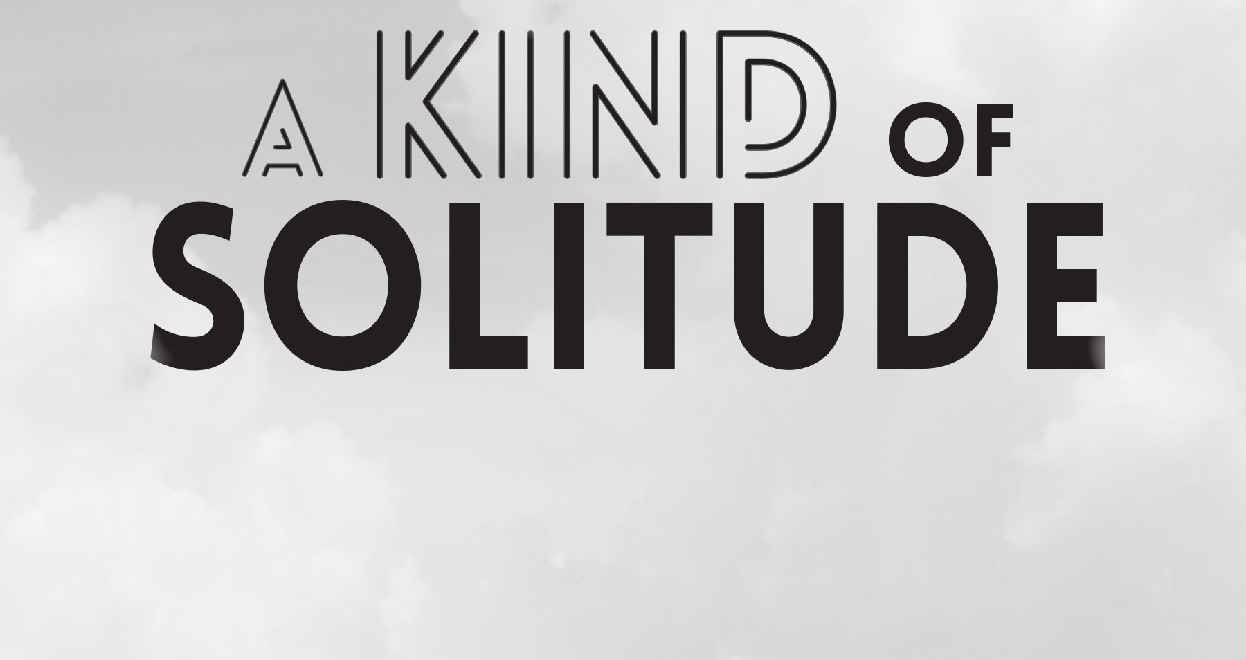 A KIND OF SOLITUDE