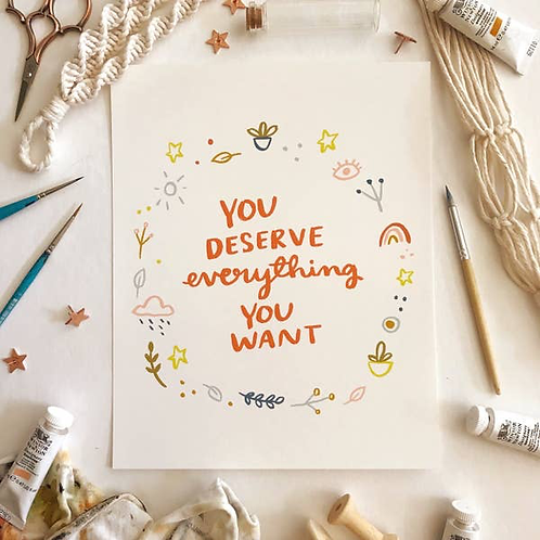 You Deserve Everything You Want Art Print