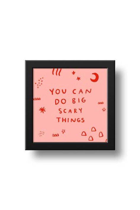 You Can Do Big Scary Things Print