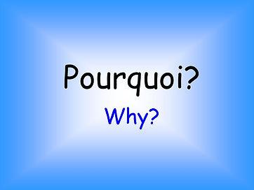 Pourquoi+Why ?