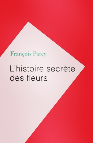 Ouvrage scientifique «L'histoire secrète des fleurs» de François Parcy