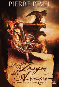 «Les Lames du Cardinal» (Tome 3 : Le Dragon des Arcanes) de Pierre Pevel