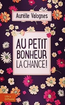 """Roman """"Au petit bonheur la chance"""" d'Aurélie Valognes"""