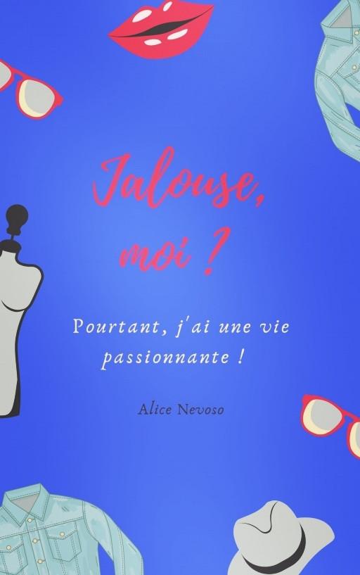 Roman «Moi, jalouse ? Pourtant, j'ai une vie passionnante !» d'Alice Nevoso