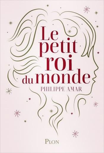 Roman «Le petit roi du monde» de Philippe Amar