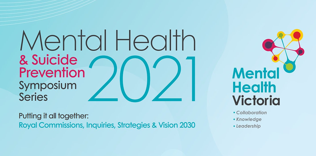Banner for Mental Health and Suicide Prevention Symposium Series 2021. Event title is Putting It All Together: Royal Commissions, Inquiries, Strategies and Vision 2030