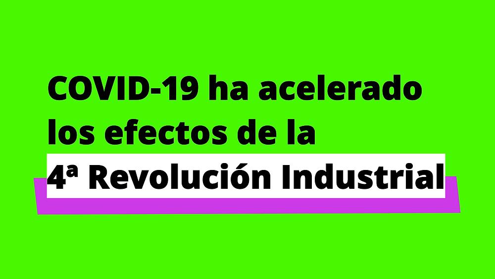 Los efectos de COVID-19, la aceleración de la 4ta revolución industrial