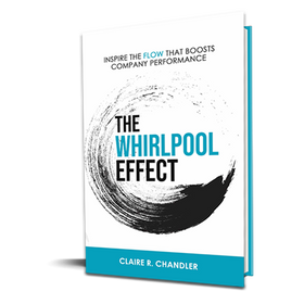 The Whirlpool Effect: Inspire the FLOW that Boosts Company Performance