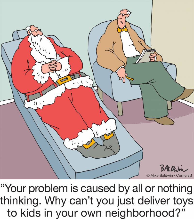 "A cartoon of Santa Claus in a therapist's chair. The therapist is saying: ""Your problem is caused by 'all or nothing thinking'. Why can't you just deliver toys to kids in your own neighbourhood?"""