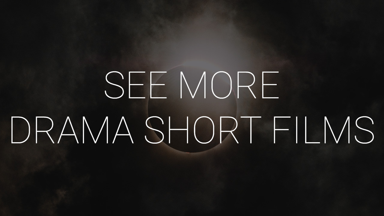 MORE DRAMA SHORT FILMS