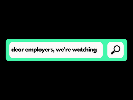 Dear Employer's, Your Future Talent is Watching