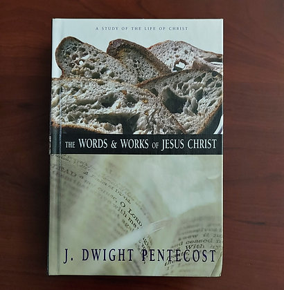 The Words & Works of Jesus Christ by J. Dwight Pentecost