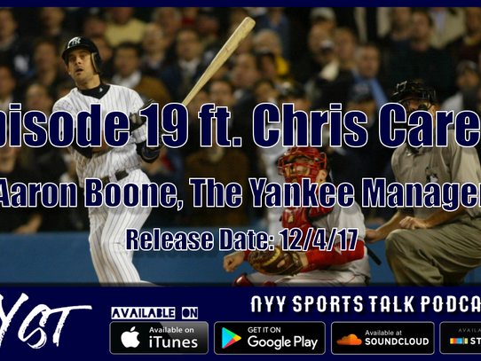 Ep. 19: Aaron Boone, The Yankee Manager (ft. Chris Carelli)