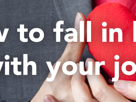 How to fall in love with your job