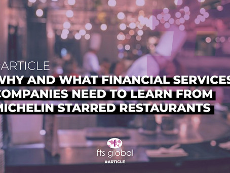 Why and What Financial Services Companies Need to Learn From Michelin Starred Restaurants