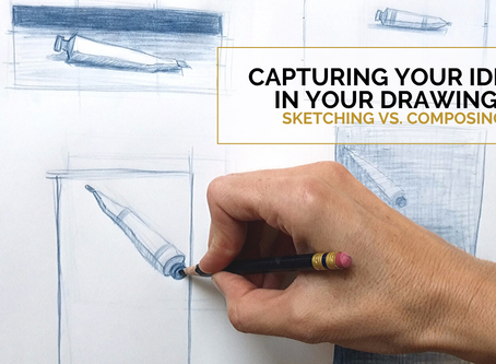 Capturing Your Ideas In Your Drawings Part 1: Sketching vs. Composing